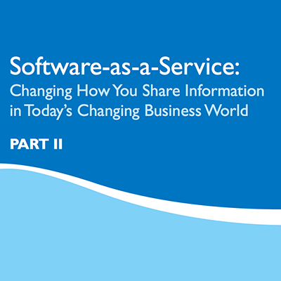 Software-as-a-Service: Changing How you Share Information in Today's Changing Business World, Part II