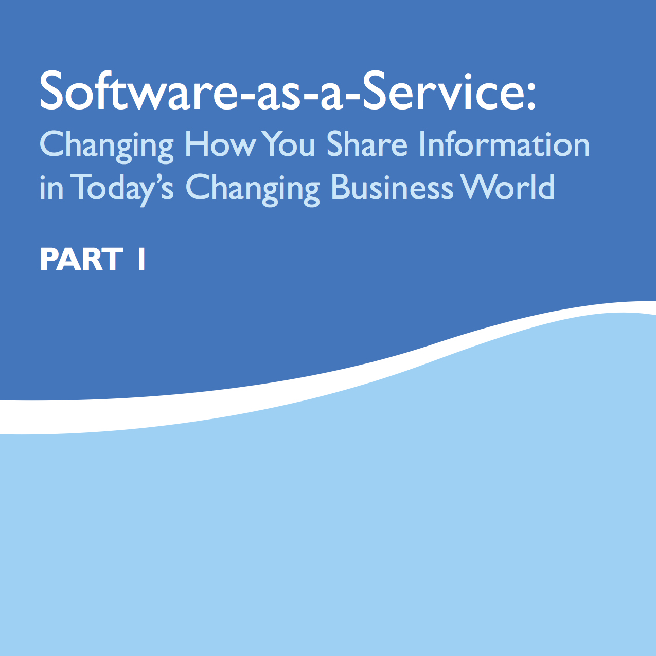 Software-as-a-Service: Changing How you Share Information in Today's Changing Business World, Part I