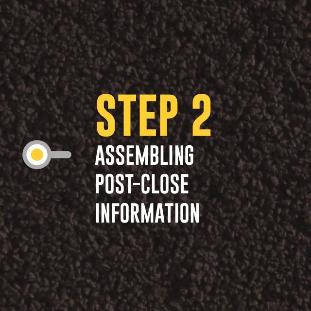 Step 2: Assembling Post-Close Information